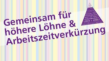 Gemeinsam für höhere Löhne & Arbeitszeitverkürzung!